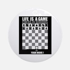 Life is a game, chess is seri Ornament (Round)