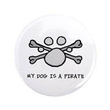 "My Dog Is A Pirate 3.5"" Button"