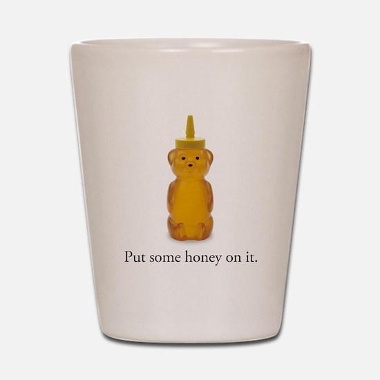 Put some honey on it. Shot Glass