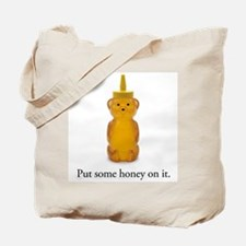 Put some honey on it. Tote Bag