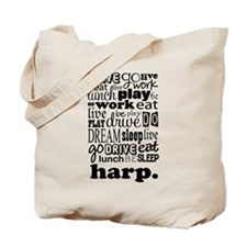 Eat, Sleep, Work, Play Harp Tote Bag