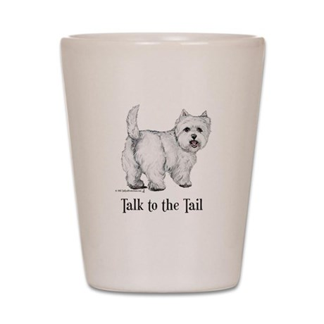Westie Talk to the Tail Shot Glass