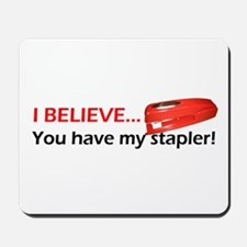 I Believe You Have My Stapler Mousepad