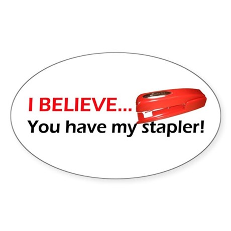 I Believe You Have My Stapler Oval Sticker