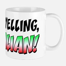 Not Yelling I'm Italian Mug