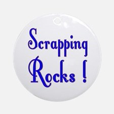 Scrapping Rocks ! Ornament (Round)