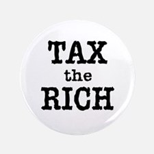 """TAX the RICH Tshirts and Products 3.5"""" Button"""