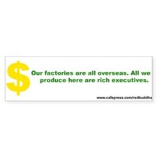 Our factories are all overseas. Bumper Bumper Sticker