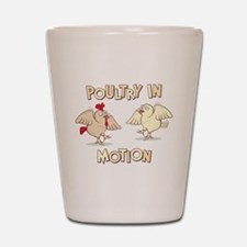 """""""Poultry in Motion"""" Shot Glass"""