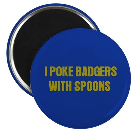 I Poke Badgers with Spoons Magnet
