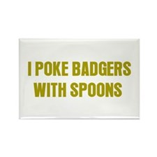 I Poke Badgers with Spoons Rectangle Magnet