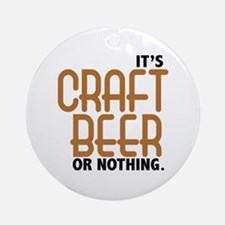 Craft Beer or Nothing Ornament (Round)