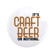 """Craft Beer or Nothing 3.5"""" Button (100 pack)"""