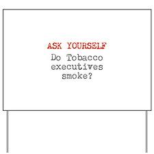 Do Tobacco execs smoke? Yard Sign