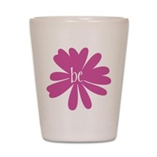 just be. Shot Glass