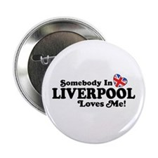 "Somebody In Liverpool Loves Me 2.25"" Button"