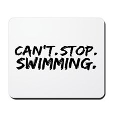 Can't Stop Swimming Mousepad