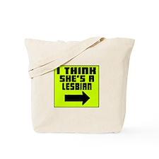 I Think She's A Lesbian -- T-Shirt Tote Bag