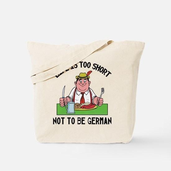 German Life Is Too Short Not To Be German Tote Bag