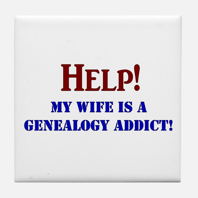 Help! My Wife Is A Genealogy Addict! Tile Coaster