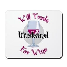Will Trade Husband For Wine Mousepad
