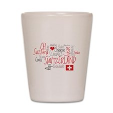 You Have to Love Switzerland Shot Glass