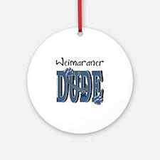 Weimeraner DUDE Ornament (Round)