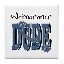 Weimeraner DUDE Tile Coaster