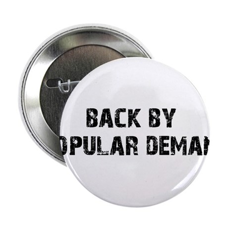 """Back By Popular Demand 2.25"""" Button"""