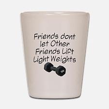 Friends dont let friends... Shot Glass