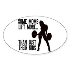 Moms lift more.... Bumper Stickers