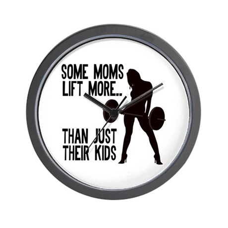 Moms lift more.... Wall Clock