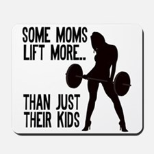 Moms lift more.... Mousepad