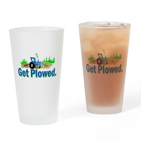 Get Plowed. Drinking Glass