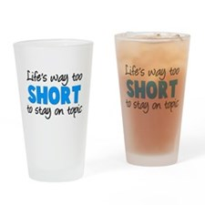 Life is too short Drinking Glass