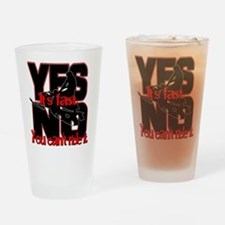 Yes It's Fast - No You Can't Drinking Glass