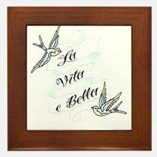 La Vita e Bella - Life is Bea Framed Tile