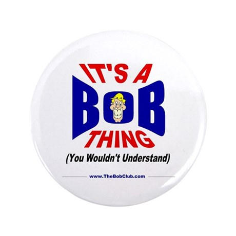 """It's A Bob Thing"" 3.5"" Button"