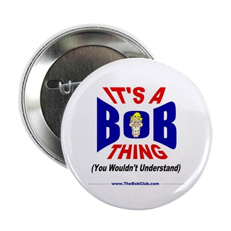 """It's A Bob Thing"" 2.25"" Button"