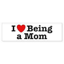 I Love Being a Mom Bumper Bumper Sticker