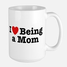 I Love Being a Mom Mug