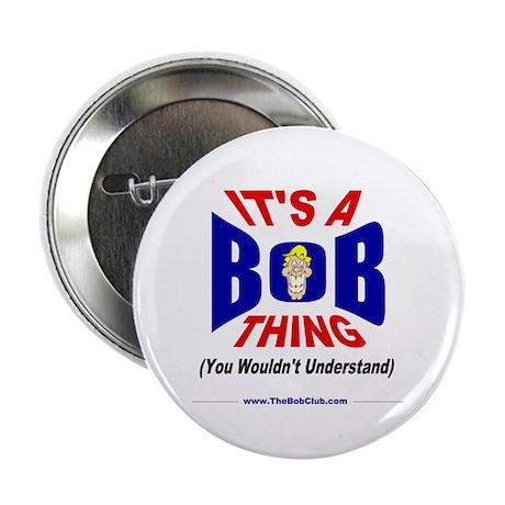"""It's A Bob Thing"" 2.25"" Button"