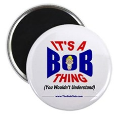 """It's A Bob Thing"" 2.25"" Magnet (10"