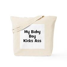 My Baby Boy Kicks Ass Tote Bag