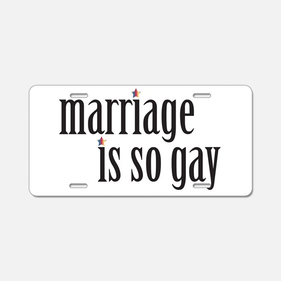 Marriage is so gay Aluminum License Plate