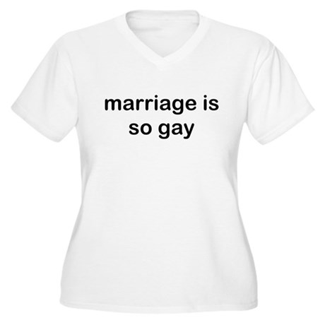 Marriage is so Gay Women's Plus Size V-Neck T-Shir