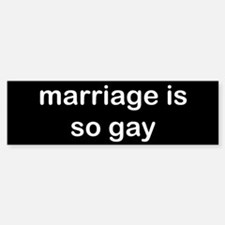 Marriage is so Gay Bumper Bumper Sticker
