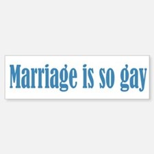 Marriage is so Gay Bumper Bumper Sticker