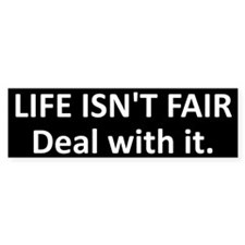 Life isn't fair. Deal with it.