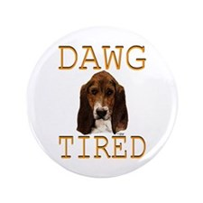"""Dawg Tired Basset 3.5"""" Button"""